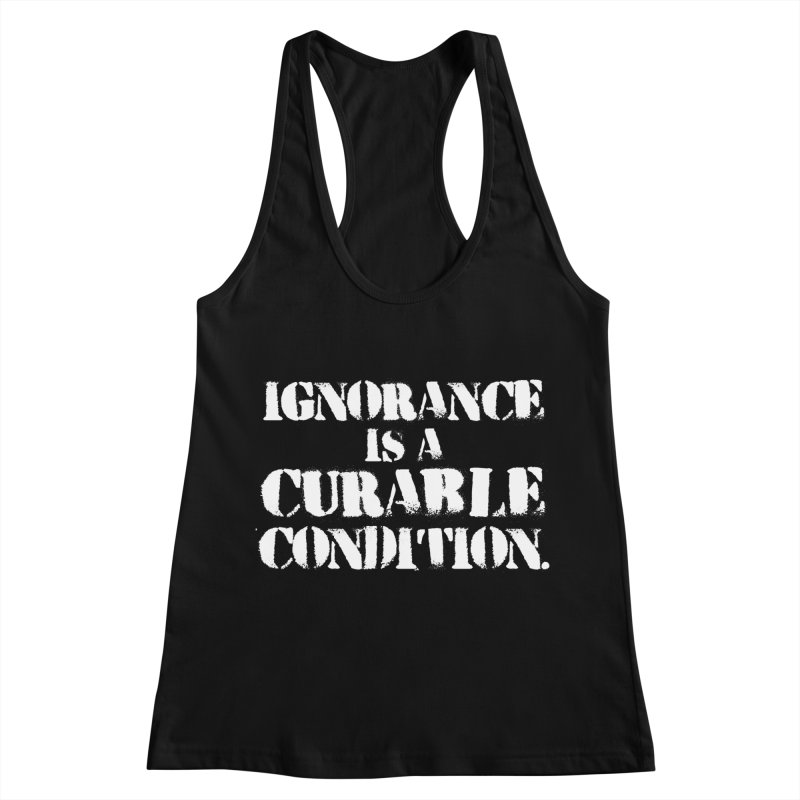 Ignorance is a Curable Condition Women's Racerback Tank by The Northwest Press Shop