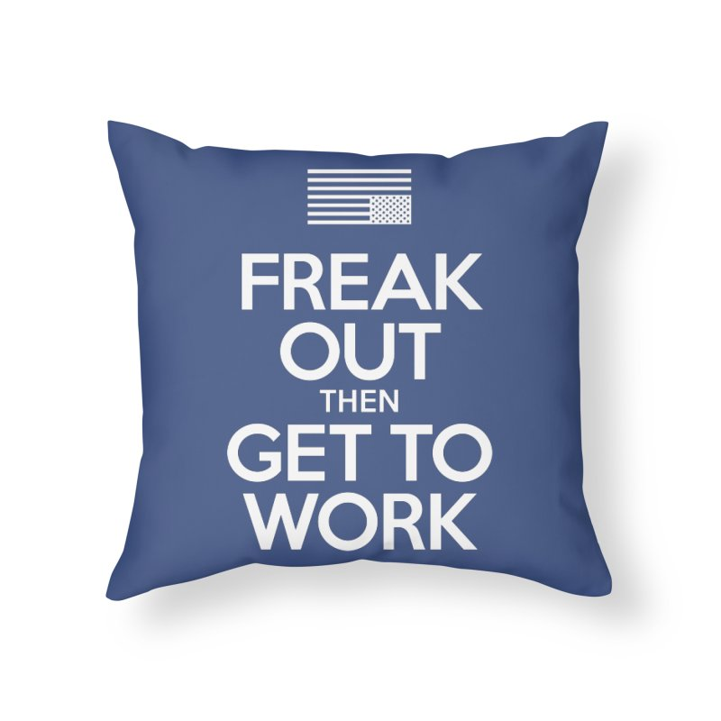 Freak Out then Get to Work Home Throw Pillow by The Northwest Press Shop