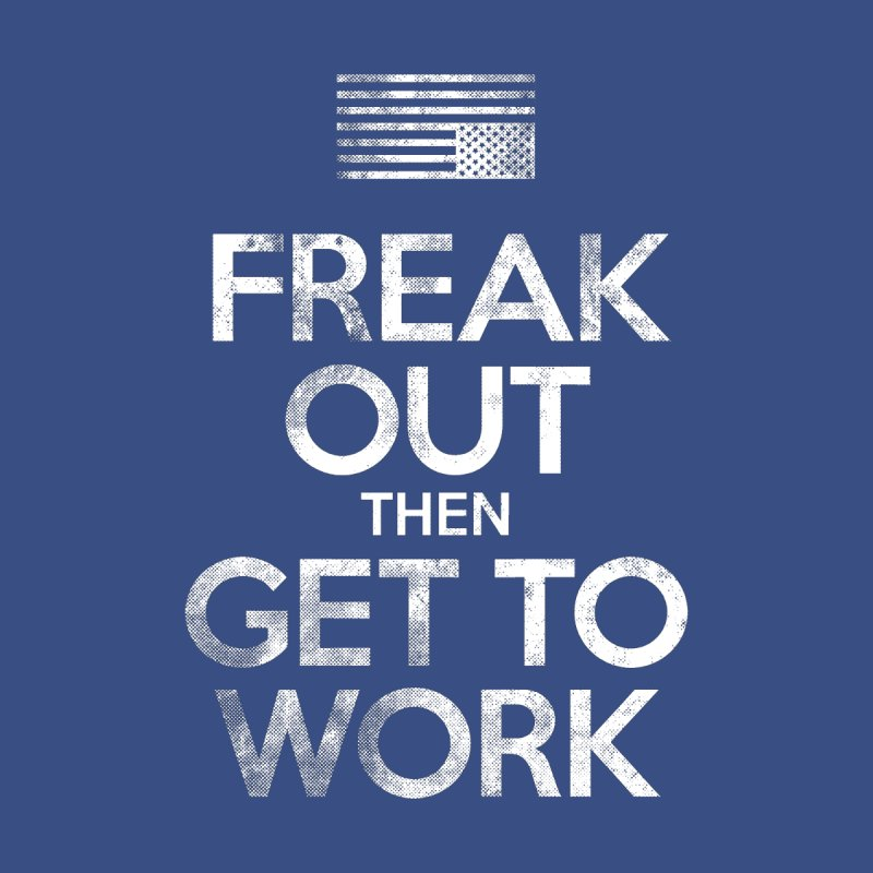 Freak Out then Get to Work Home Shower Curtain by The Northwest Press Shop