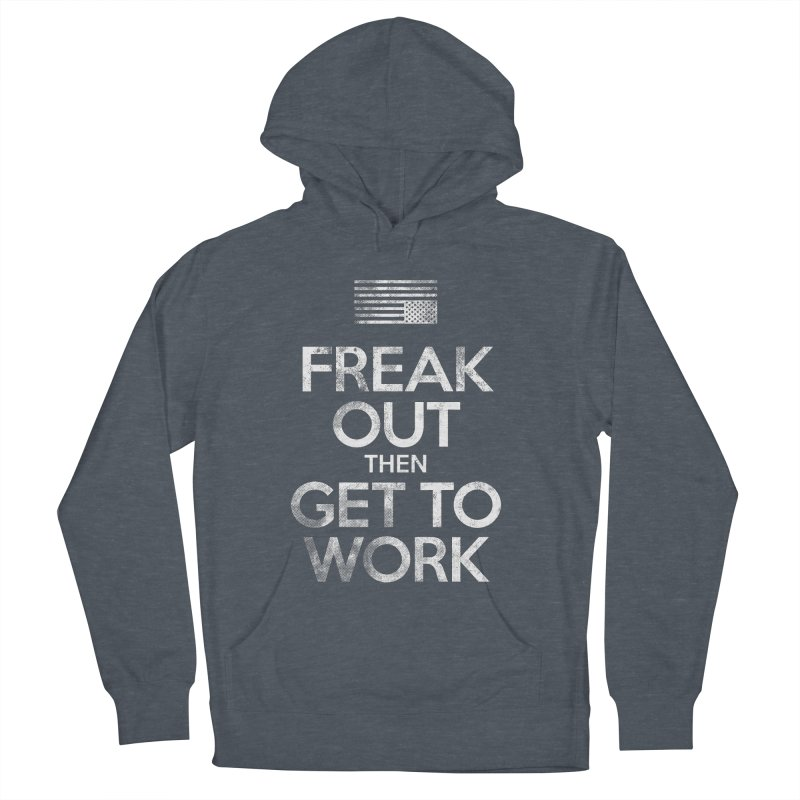 Freak Out then Get to Work Women's French Terry Pullover Hoody by The Northwest Press Shop