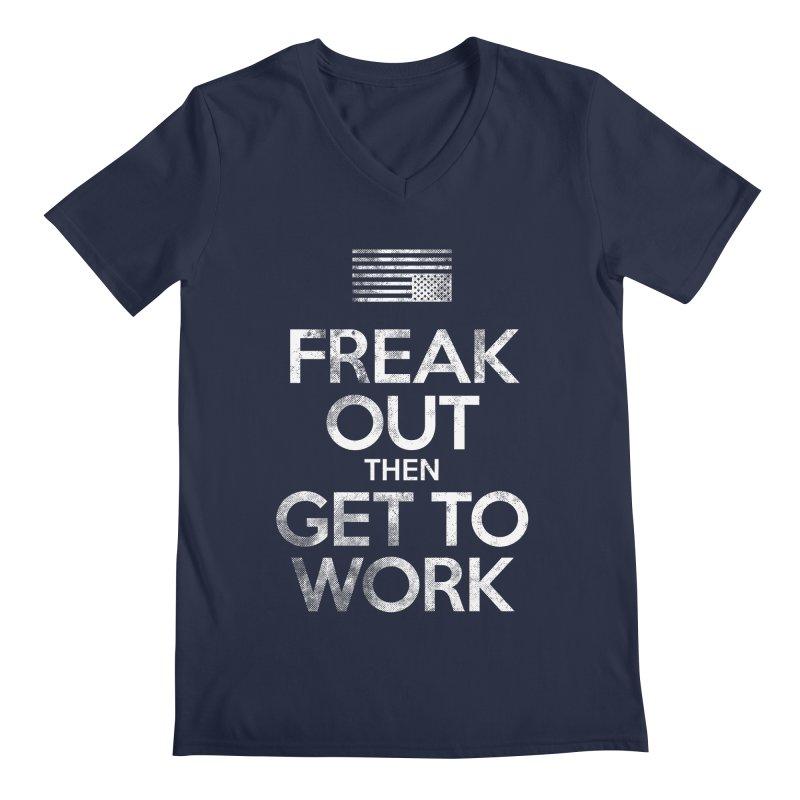 Freak Out then Get to Work Men's Regular V-Neck by The Northwest Press Shop