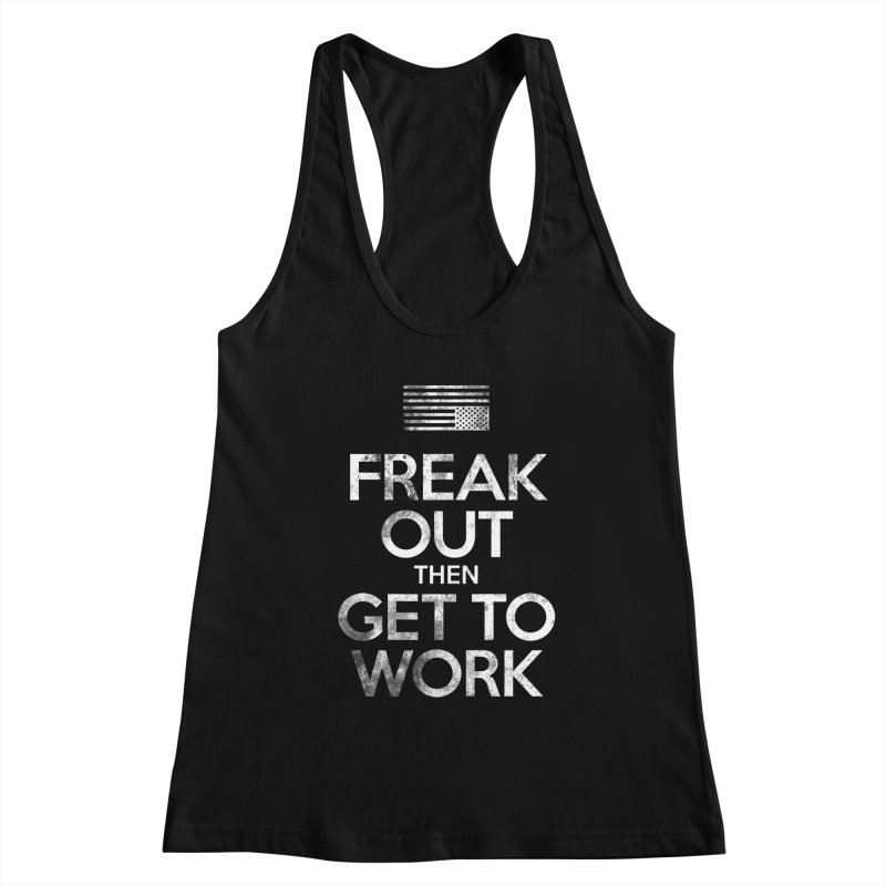 Freak Out then Get to Work Women's Tank by The Northwest Press Shop