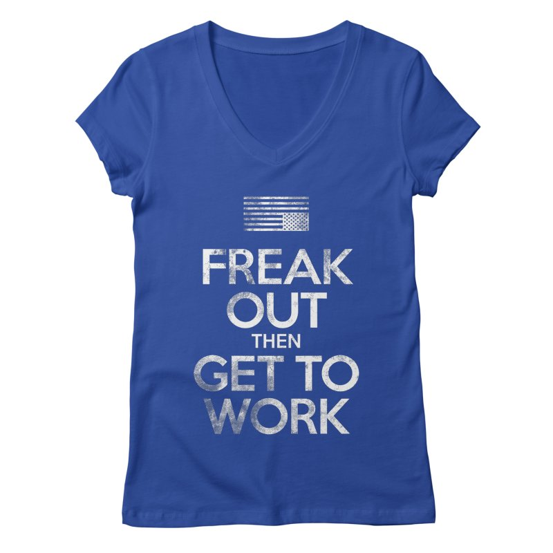Freak Out then Get to Work Women's Regular V-Neck by The Northwest Press Shop