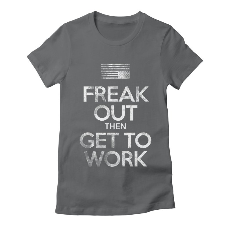 Freak Out then Get to Work Women's T-Shirt by The Northwest Press Shop