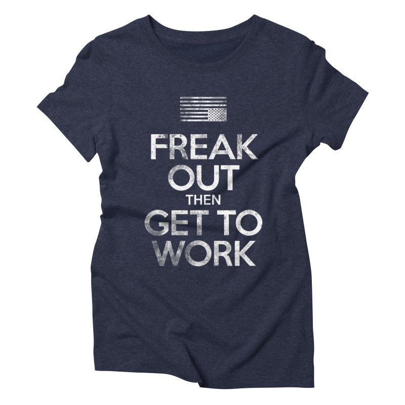 Freak Out then Get to Work Women's Triblend T-Shirt by The Northwest Press Shop