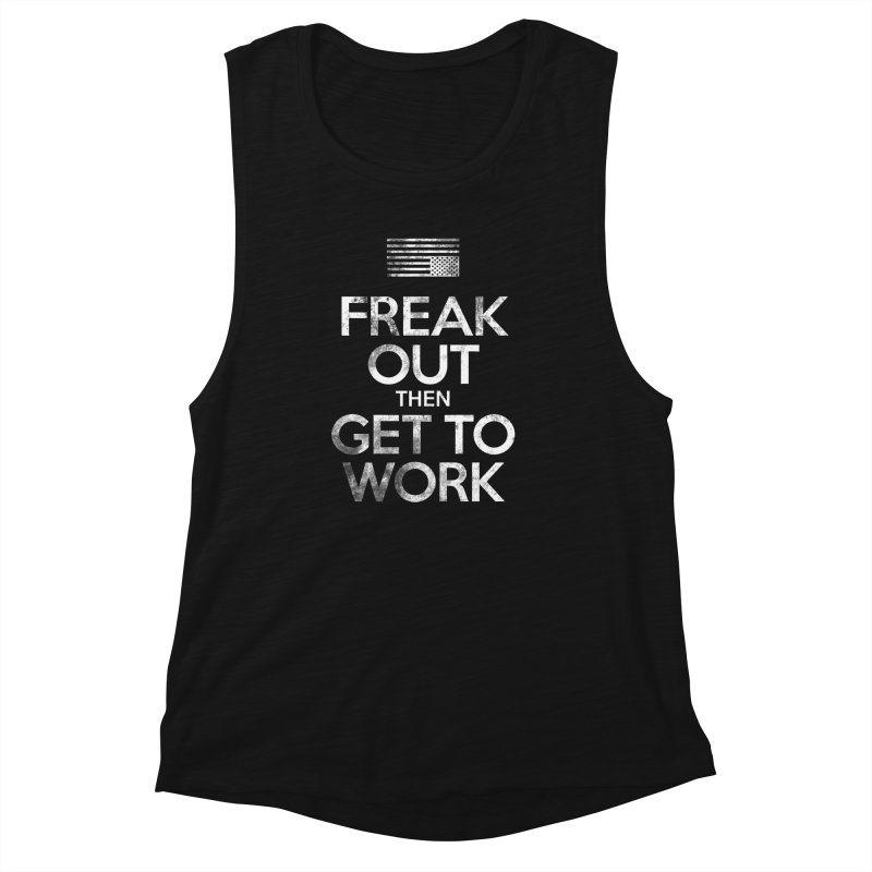 Freak Out then Get to Work Women's Muscle Tank by The Northwest Press Shop
