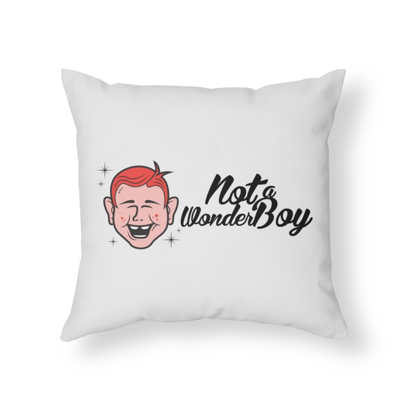 NOTAWONDERBOY Home Throw Pillow by Notawonderboy!