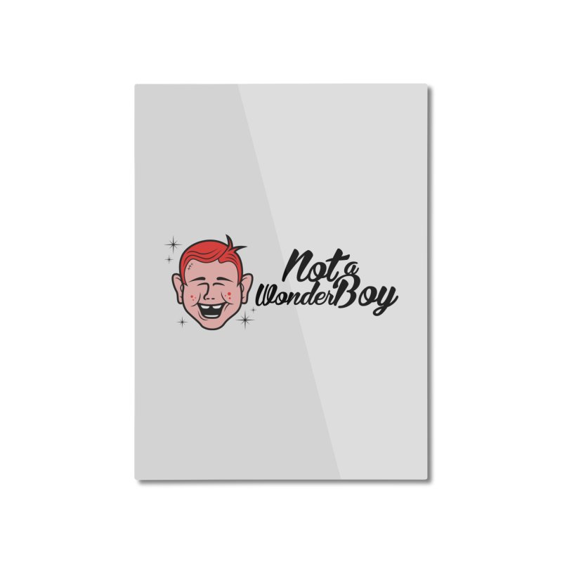 NOTAWONDERBOY Home Mounted Aluminum Print by Notawonderboy!