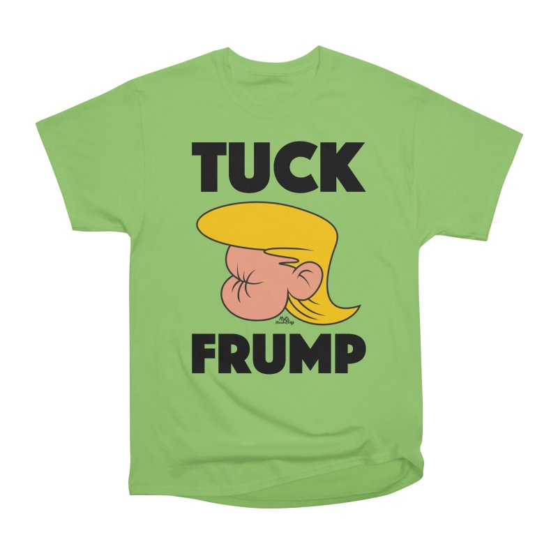 TUCK FRUMP LETTERING Women's Heavyweight Unisex T-Shirt by Notawonderboy!