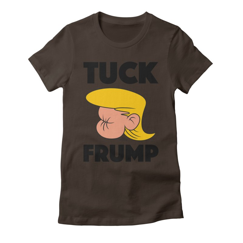 TUCK FRUMP LETTERING Women's Fitted T-Shirt by Notawonderboy!
