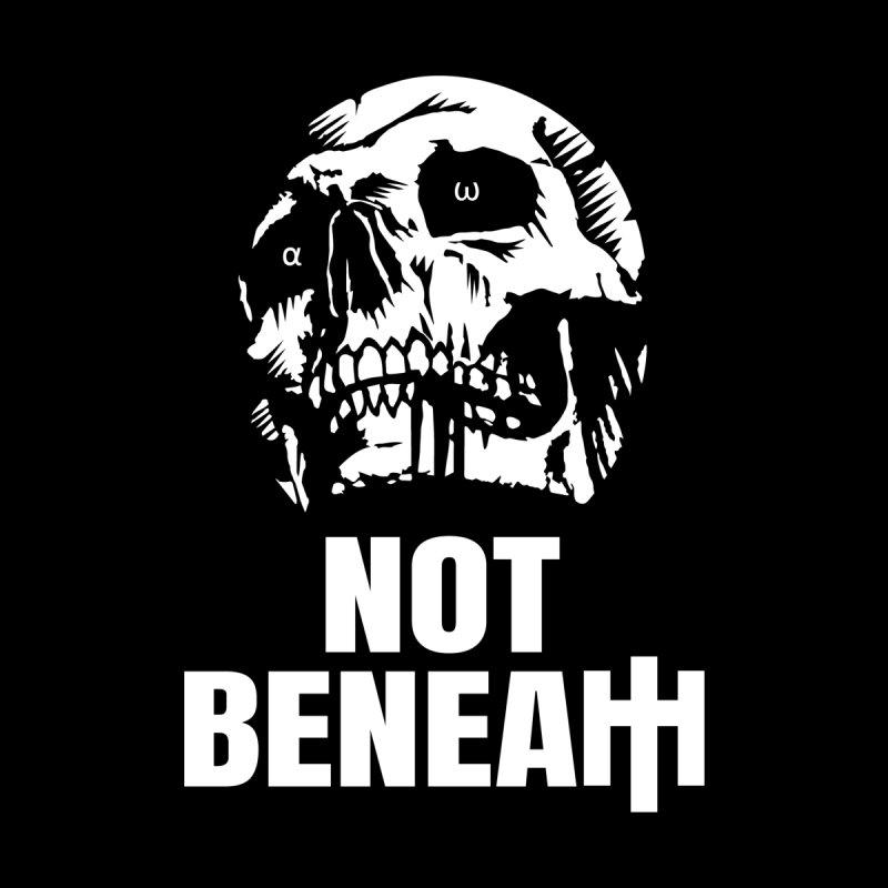 Not Beneath by NOT BENEATH