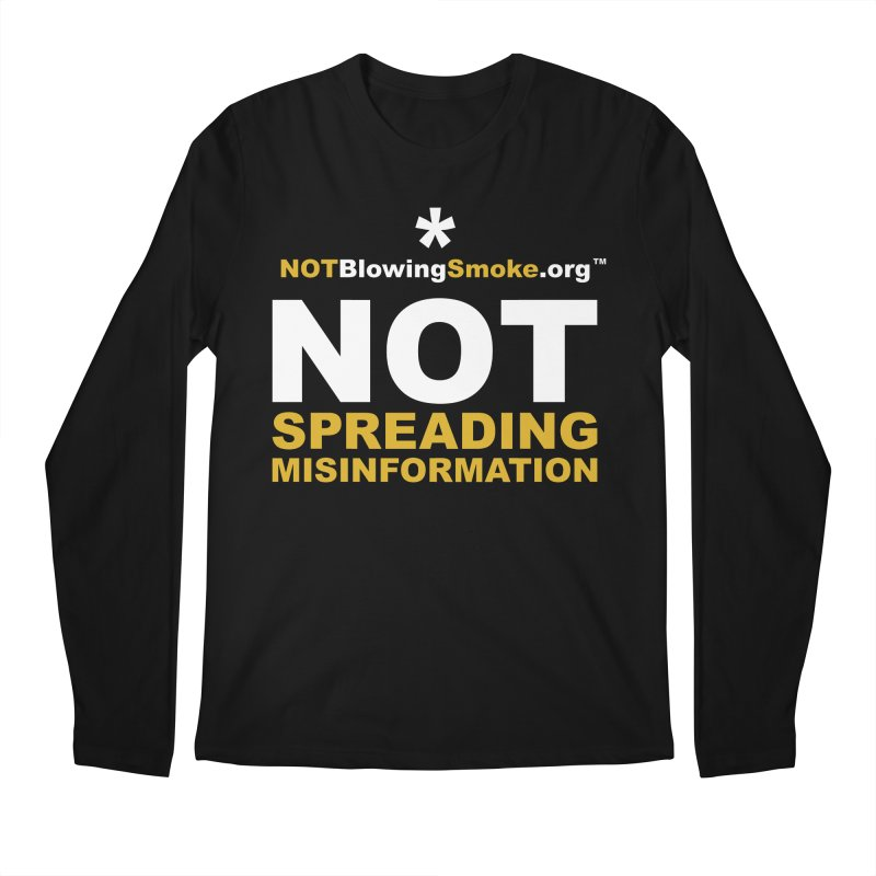 Not Spreading Misinformation Men's Longsleeve T-Shirt by NOTBlowingSmoke's Shop