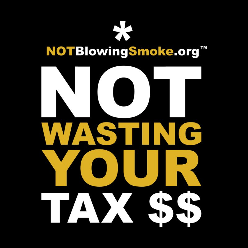 Not Wasting Your Tax Money Women's Fitted T-Shirt by NOTBlowingSmoke's Shop