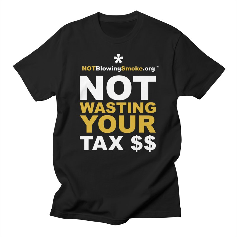 Not Wasting Your Tax Money Men's T-Shirt by NOTBlowingSmoke's Shop