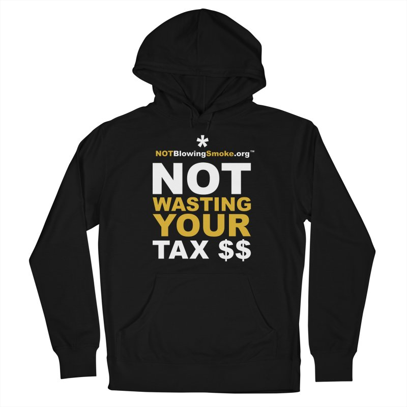 Not Wasting Your Tax Money Women's French Terry Pullover Hoody by NOTBlowingSmoke's Shop