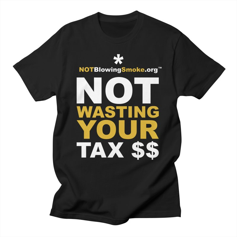 Not Wasting Your Tax Money Men's Regular T-Shirt by NOTBlowingSmoke's Shop