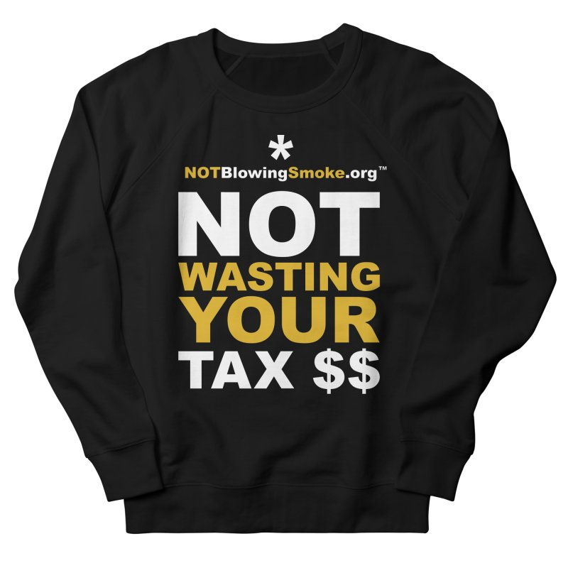 Not Wasting Your Tax Money Men's Sweatshirt by NOTBlowingSmoke's Shop