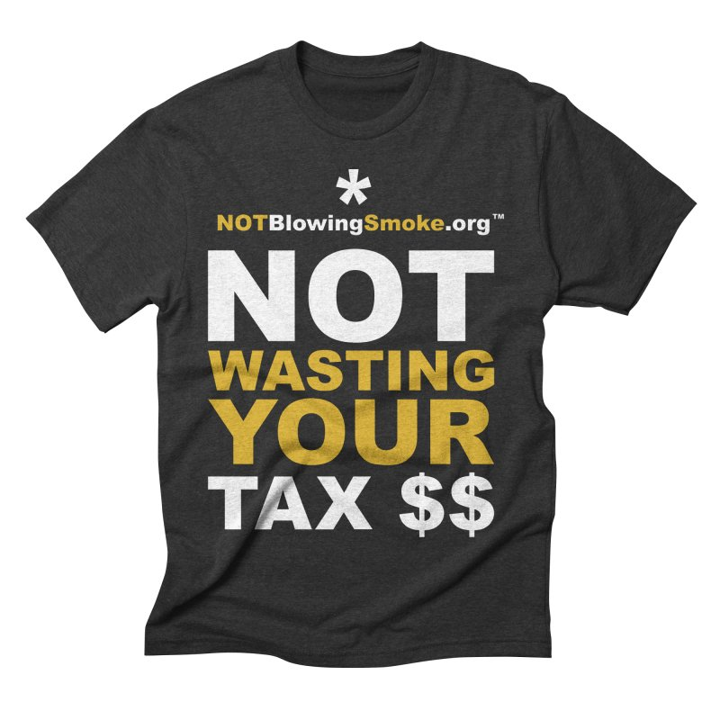 Not Wasting Your Tax Money   by NOTBlowingSmoke's Shop