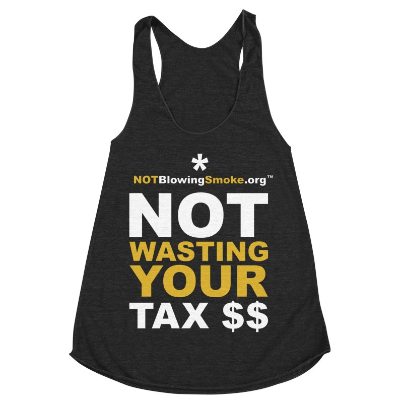 Not Wasting Your Tax Money Women's Racerback Triblend Tank by NOTBlowingSmoke's Shop