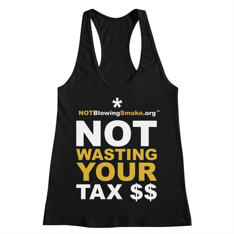 Not Wasting Your Tax Money Women's Racerback Tank by NOTBlowingSmoke's Shop