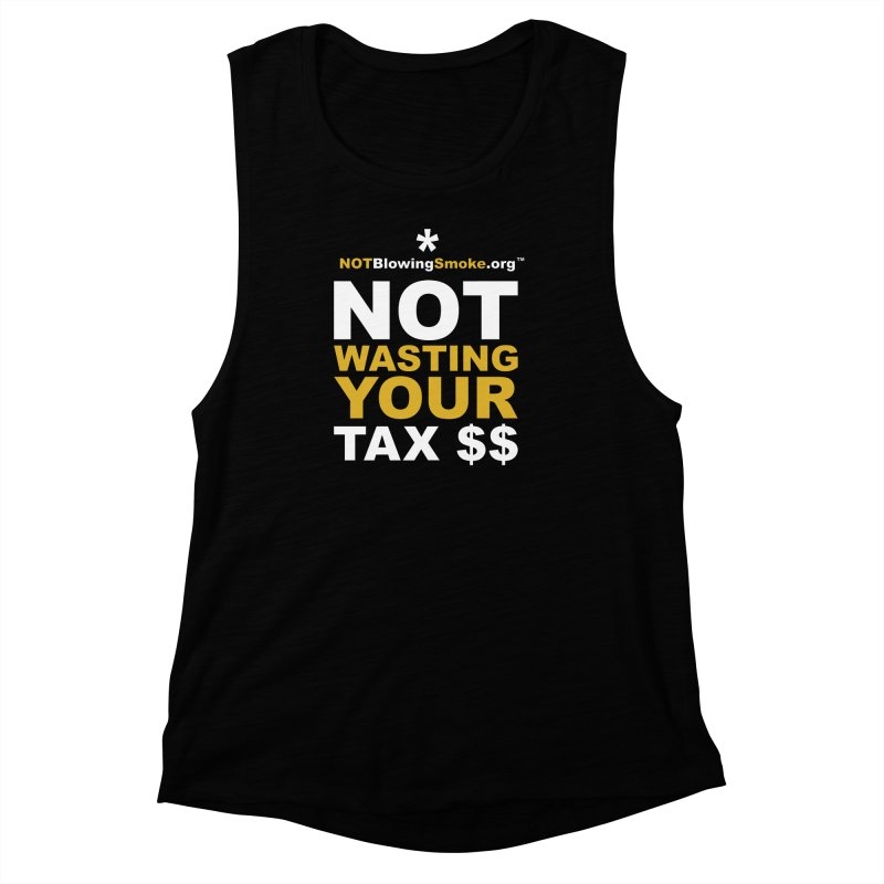 Not Wasting Your Tax Money Women's Muscle Tank by NOTBlowingSmoke's Shop