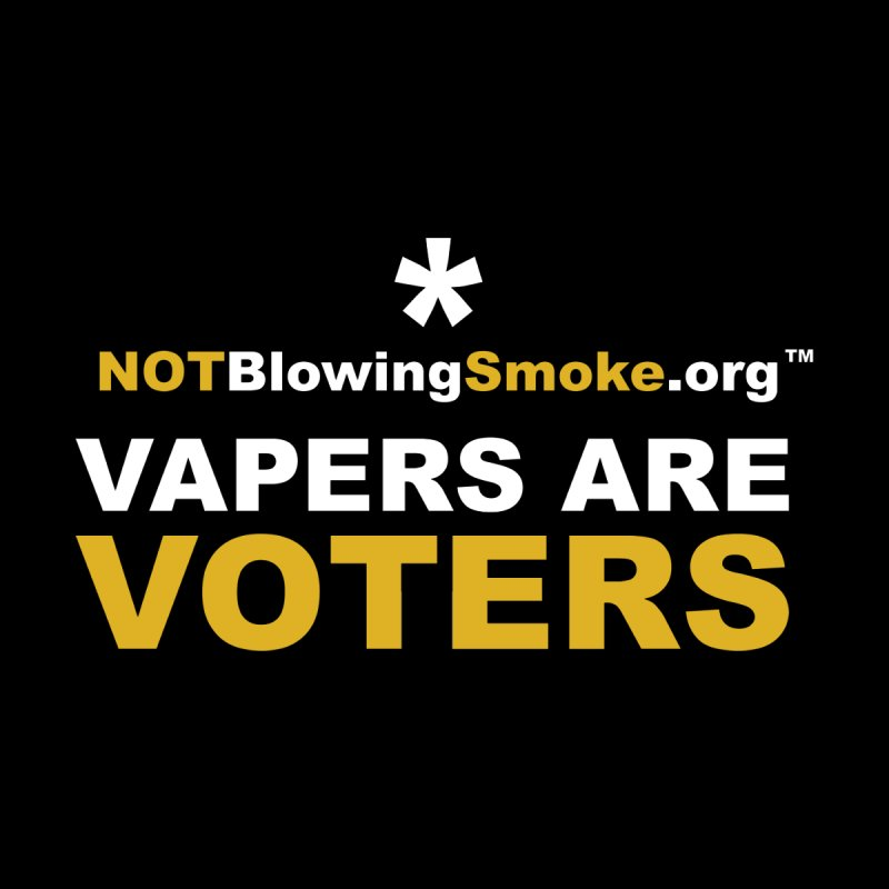 Vapers Are Voters by NOTBlowingSmoke's Shop