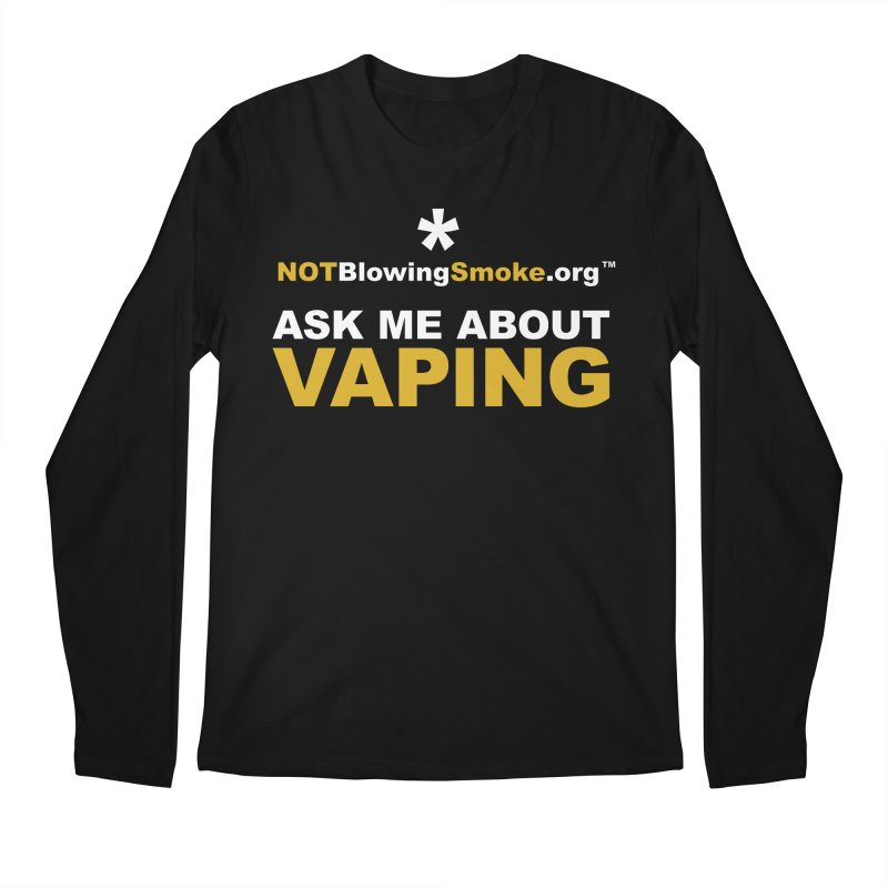 Ask Me About Vaping Men's Longsleeve T-Shirt by NOTBlowingSmoke's Shop