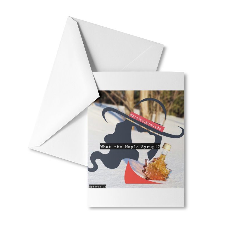 What the Maple Syrup!? Accessories Greeting Card by The Nothing Canada Souvenir Shop