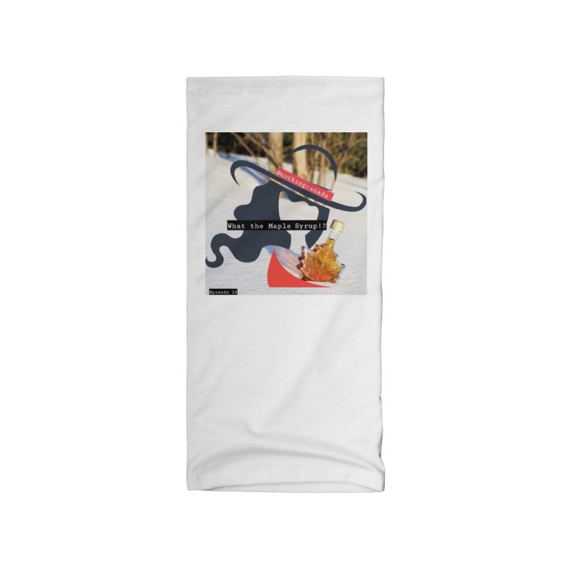 What the Maple Syrup!? Accessories Neck Gaiter by The Nothing Canada Souvenir Shop