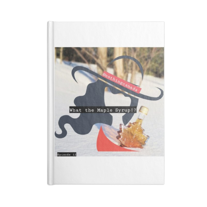 What the Maple Syrup!? Accessories Lined Journal Notebook by The Nothing Canada Souvenir Shop