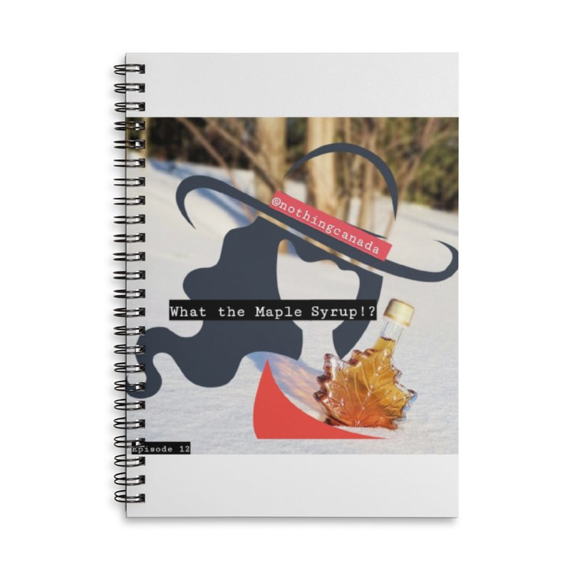 What the Maple Syrup!? Accessories Lined Spiral Notebook by The Nothing Canada Souvenir Shop