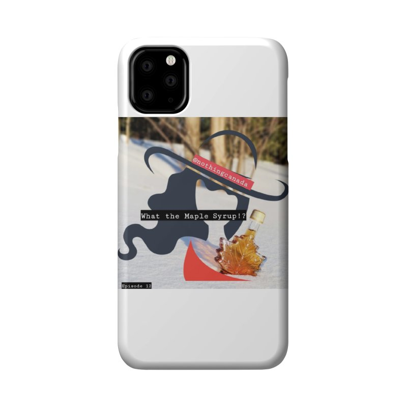 What the Maple Syrup!? Accessories Phone Case by The Nothing Canada Souvenir Shop