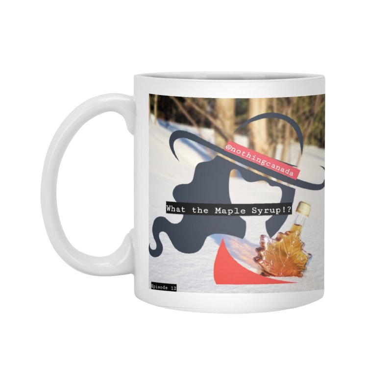 What the Maple Syrup!? Accessories Standard Mug by The Nothing Canada Souvenir Shop