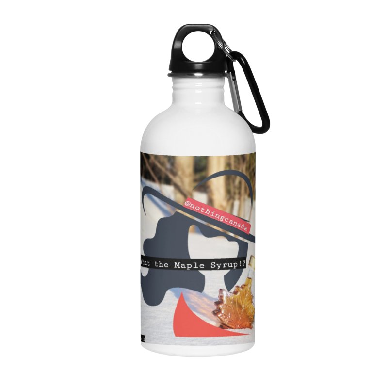 What the Maple Syrup!? Accessories Water Bottle by The Nothing Canada Souvenir Shop