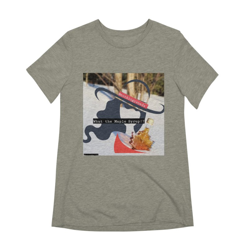 What the Maple Syrup!? Women's Extra Soft T-Shirt by The Nothing Canada Souvenir Shop