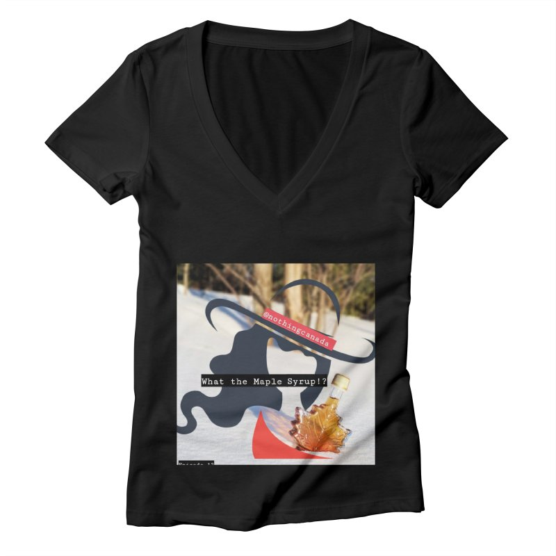 What the Maple Syrup!? Women's V-Neck by The Nothing Canada Souvenir Shop