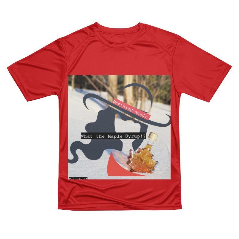 What the Maple Syrup!? Women's Performance Unisex T-Shirt by The Nothing Canada Souvenir Shop