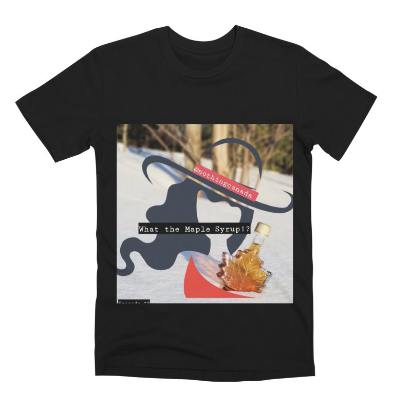 What the Maple Syrup!? Men's Premium T-Shirt by The Nothing Canada Souvenir Shop