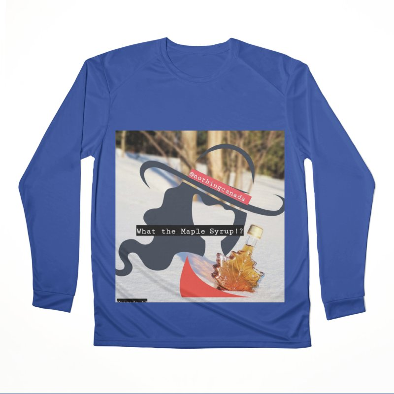 What the Maple Syrup!? Women's Performance Unisex Longsleeve T-Shirt by The Nothing Canada Souvenir Shop
