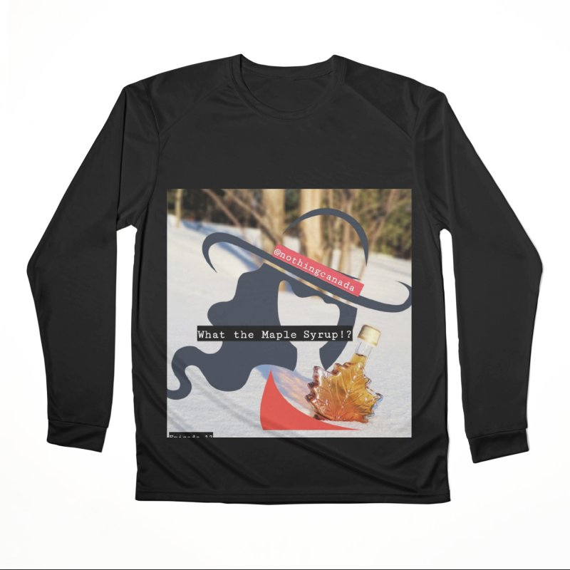 What the Maple Syrup!? Men's Performance Longsleeve T-Shirt by The Nothing Canada Souvenir Shop