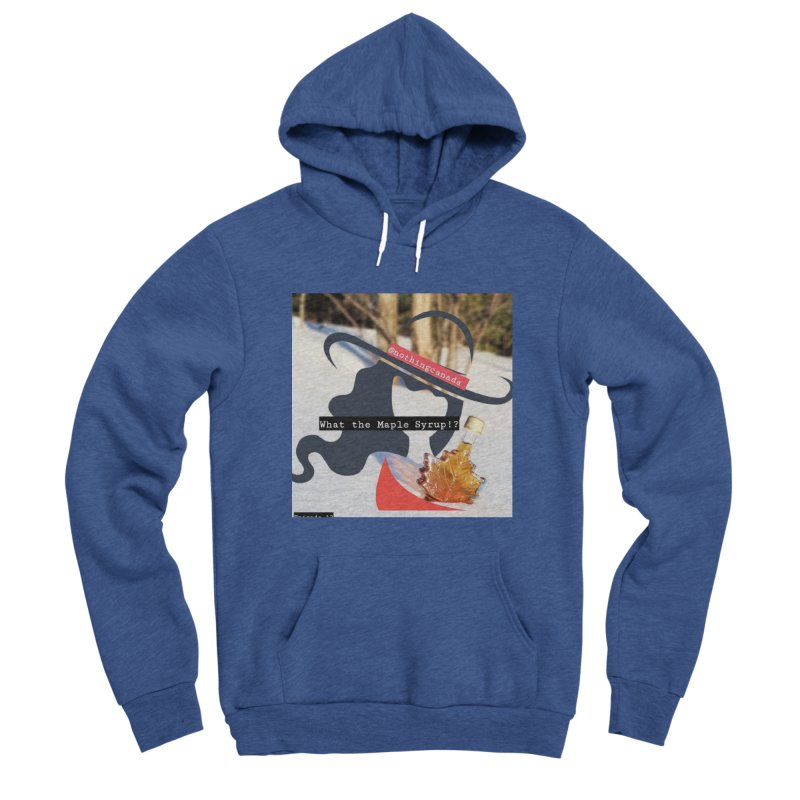 What the Maple Syrup!? Men's Sponge Fleece Pullover Hoody by The Nothing Canada Souvenir Shop