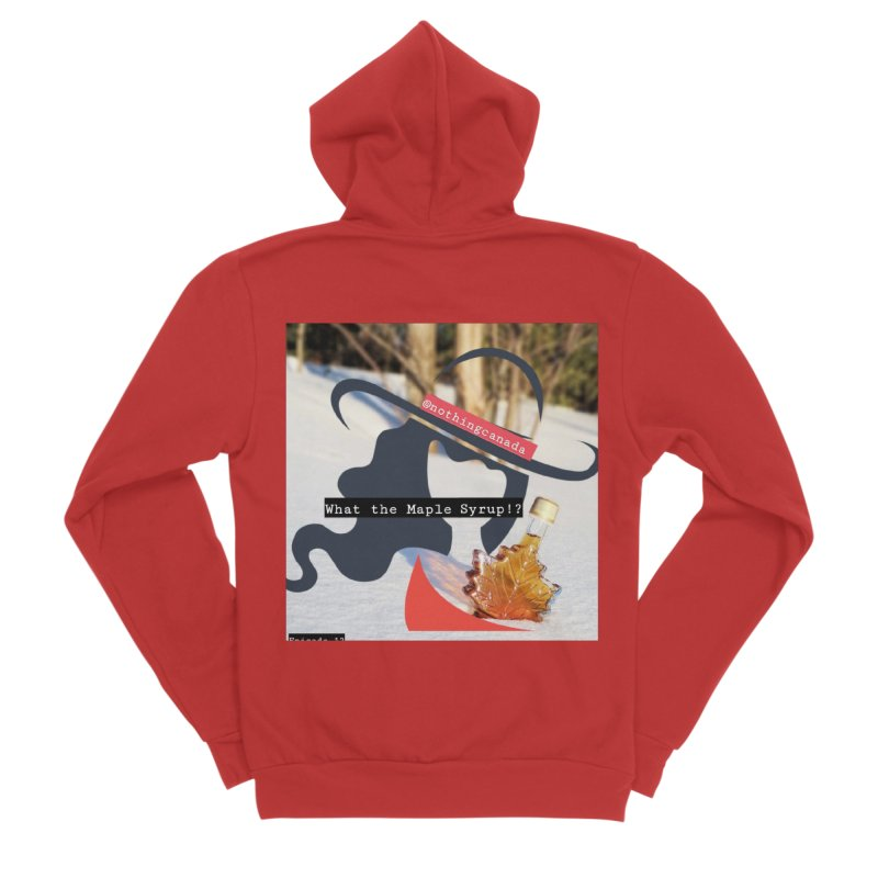 What the Maple Syrup!? Men's Zip-Up Hoody by The Nothing Canada Souvenir Shop