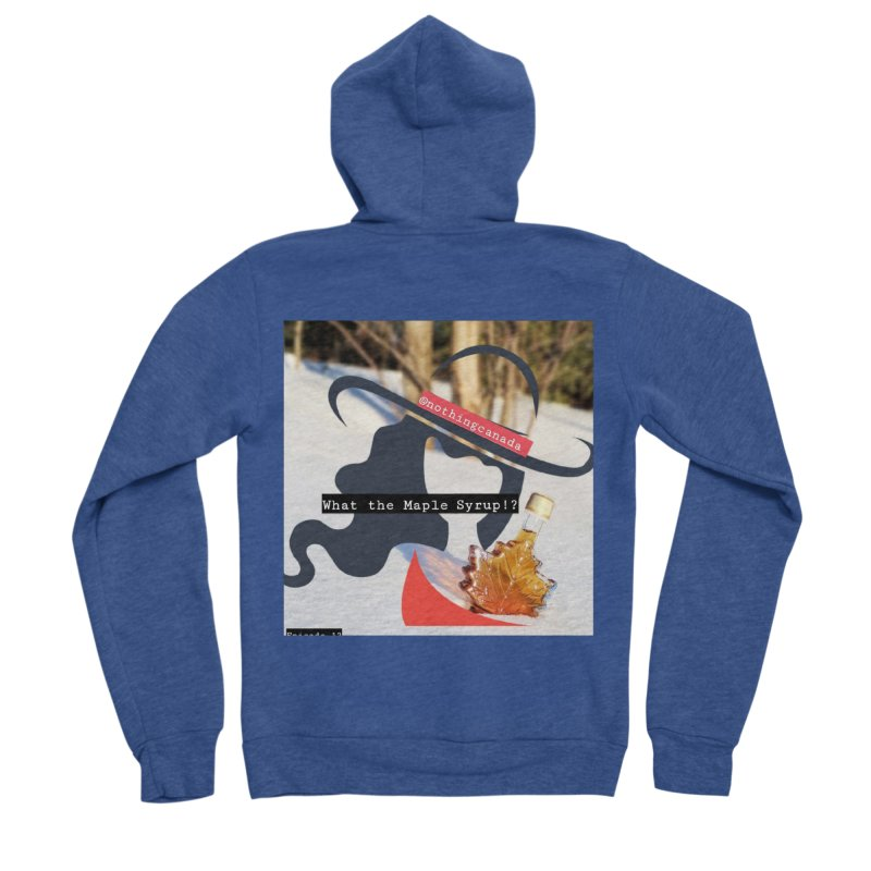 What the Maple Syrup!? Men's Sponge Fleece Zip-Up Hoody by The Nothing Canada Souvenir Shop