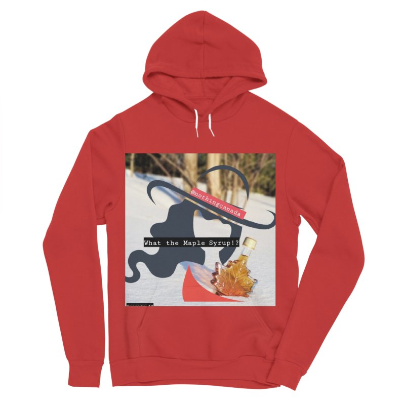 What the Maple Syrup!? Women's Pullover Hoody by The Nothing Canada Souvenir Shop