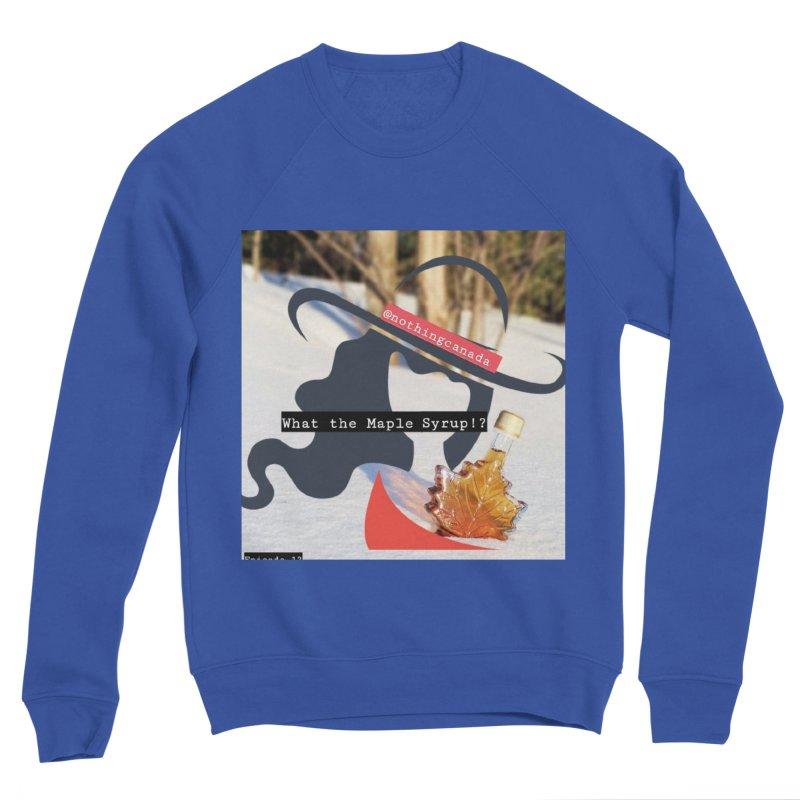 What the Maple Syrup!? Men's Sponge Fleece Sweatshirt by The Nothing Canada Souvenir Shop