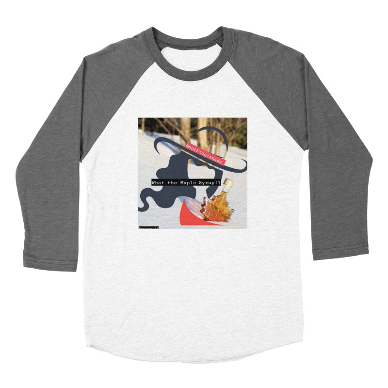 What the Maple Syrup!? Women's Longsleeve T-Shirt by The Nothing Canada Souvenir Shop