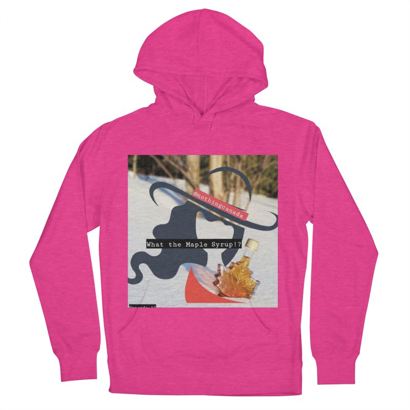 What the Maple Syrup!? Women's French Terry Pullover Hoody by The Nothing Canada Souvenir Shop