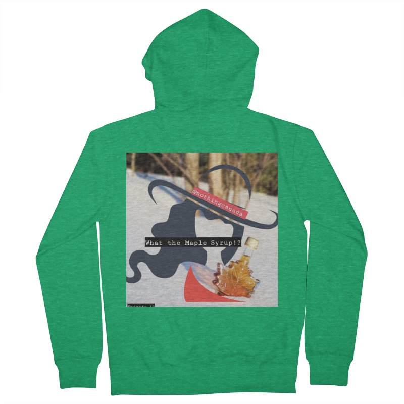What the Maple Syrup!? Women's Zip-Up Hoody by The Nothing Canada Souvenir Shop