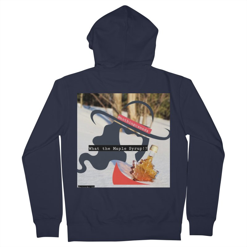 What the Maple Syrup!? Women's French Terry Zip-Up Hoody by The Nothing Canada Souvenir Shop