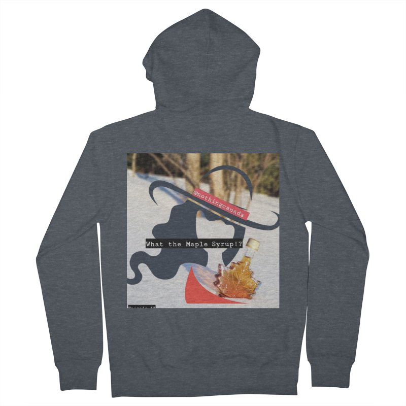 What the Maple Syrup!? Men's French Terry Zip-Up Hoody by The Nothing Canada Souvenir Shop